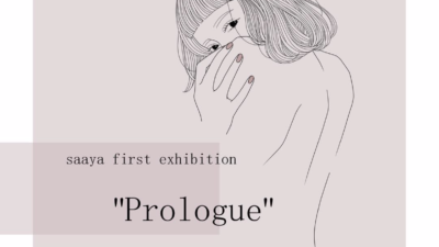 "<8/17 (sat) – 8/19(mon) > saaya first exhibition ""Prologue"""